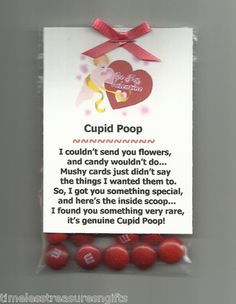 OMG...wish I had found this before we did the CHEESE Valentines; guess there's next year! -Cupid Poop. I couldn't send you flowers, and candy wouldn't do... Mushy cards just didn't say the things I wanted them to. So, I got you something special, and here's the inside scoop... I found you something very rare, it's genuine Cupid Poop!
