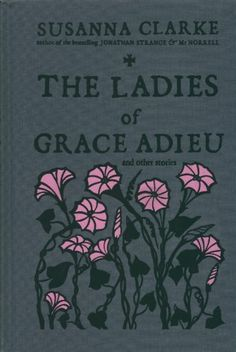 The Ladies of Grace Adieu and Other Stories by Susanna Cl... https://www.amazon.com/dp/1596912510/ref=cm_sw_r_pi_dp_x_4itmybK4MG848