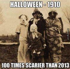 Way scarier. Yikes. Happy Halloween!