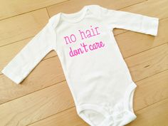 No Hair Don't Care Bodysuit / Hot Pink / Baby Girl Clothes by MainelyBabyBoutique on Etsy https://www.etsy.com/listing/473846714/no-hair-dont-care-bodysuit-hot-pink-baby