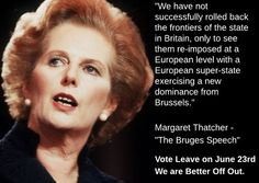 Margaret Thatcher - Bruges Speech, Sept 1988. When she turned decisively against the EU as a superstate. Watch that speech if you have any remaining doubt that Thatcher would now be voting LEAVE