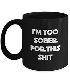 Coffee Mug - I'm Too Sober For This SHT- 11 oz Unique Present Idea for Friend, Mom, Dad, Husband, Wife, Boyfriend, Girlfriend - Best Office Cup Birthday Funny Gift for Coworker, Him, Her