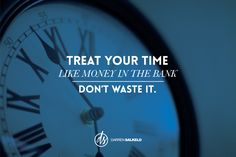 Treat your time like money in the bank! #WednesdayWisdom #quoteoftheday