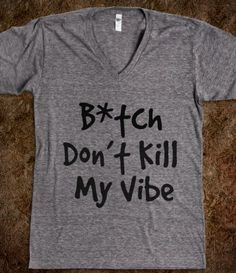 B*tch Don't Kill My Vibe