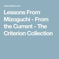 Lessons From Mizoguchi - From the Current - The Criterion Collection