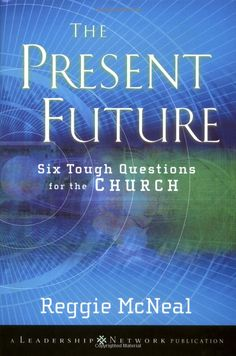 Amazon.com: The Present Future: Six Tough Questions for the Church (9780787965686): Reggie McNeal: Books