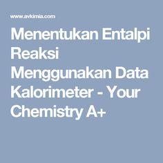 Menentukan Entalpi Reaksi Menggunakan Data Kalorimeter - Your Chemistry A+