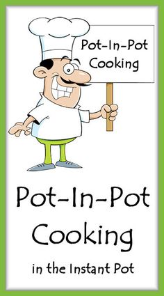 Pot-In-Pot Cooking in the Instant Pot