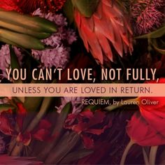"""You can't love, not fully, unless you are loved in return."" - #REQUIEM by Lauren Oliver"