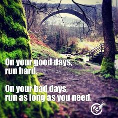 On your good days, run hard. On your bad days, run as long as you need.