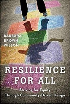 Resilience For All Striving For Equity Through Community Driven Design Barbara Brown Wilson 9781610918923 Amazon Com B Resilience Books Book Worth Reading