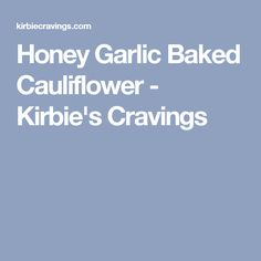 Honey Garlic Baked Cauliflower - Kirbie's Cravings
