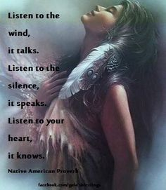 Listen to the wind, it talks. Listen to the silence , it speaks. Listen to your heart, it knows - Native American Proverb Native American Prayers, Native American Spirituality, Native American Artwork, Native American Wisdom, Native American Women, American Indians, American Girls, American History, Native Indian