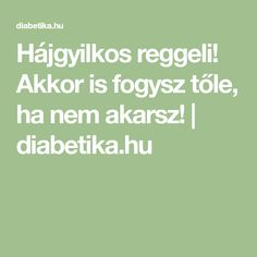 Akkor is fogysz tőle, ha nem akarsz! Diet Recipes, Cooking Recipes, Kaja, Lose Weight, Health Fitness, Food And Drink, Healthy, Sport, Doterra