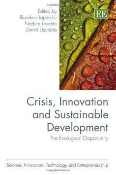 Crisis, Innovation and Sustainable Development: The Ecological Opportunity (Science, Innovation, Technology and Entrepreneurship Series) by Blandine Laperche et al., (2012)