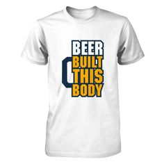BERR BUILT THIS BODY BEER best drink in world