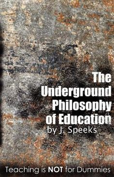 The Underground Philosophy Of Education by J. Speeks