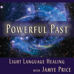 Https://jamyeprice.com/event/powerful-past-Teleclass  Join me February 13th 2018 #lightlanguage #healing #teleclass #jamyeprice **Click on pin for more info and to sign up