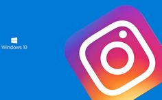 Instagram en Windows 10: Cómo instalarlo con un clic