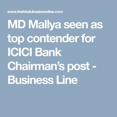 1a9f03b0c5c MD Mallya seen as top contender for ICICI Bank Chairman s post - Business  Line Bank Of