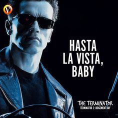 "The Terminator (Arnold Schwarzenegger) in Terminator 2: Judgement Day: ""Hasta la vista, baby."" #quote #moviequote"