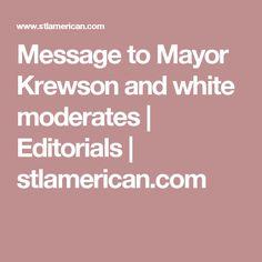 Message to Mayor Krewson and white moderates | Editorials | stlamerican.com