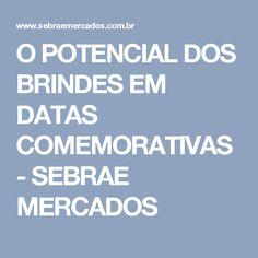 O POTENCIAL DOS BRINDES EM DATAS COMEMORATIVAS - SEBRAE MERCADOS