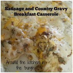 Sausage and Country Gravy Breakfast Casserole.  I love Bob Evan's Country Biscuit Breakfast! But we don't have Bob Evans Restaurants down here in Texas. So when I saw this recipe on Pinterest, I knew I had to try it. And boy am I glad I did – it is AMAZING!!!!!!!!!!!!!!! Even my hubby loved it!
