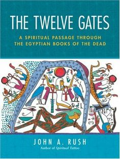 The Twelve Gates: A Spiritual Passage Through the Egyptian Books of the Dead by John Rush. $19.73. Publisher: Frog Books; 1 edition (July 24, 2007)