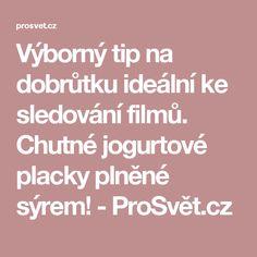 Výborný tip na dobrůtku ideální ke sledování filmů. Chutné jogurtové placky plněné sýrem! - ProSvět.cz