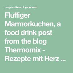 Fluffiger Marmorkuchen, a food drink post from the blog Thermomix - Rezepte mit Herz on Bloglovin'