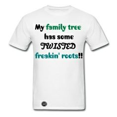 My family tree has some twisted freakin roots! (Front) men's shirt only $34.00 on studio3designs.spreadshirt.com!