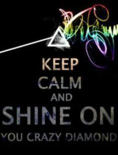 ☯☮ॐ American Hippie Psychedelic Classic Rock Music Lyrics Pink Floyd ~ Keep Calm Shine On Crazy Diamond