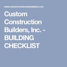 Custom Construction Builders, Inc. - BUILDING CHECKLIST
