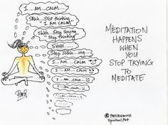 Meditation Happens When You Stop Trying to Meditate - this is so tru!