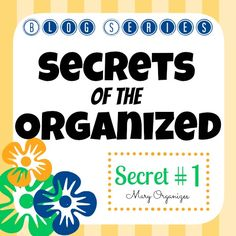 Secrets of the Organized - Secret #1 {Series} I love this blog! I'm chronically disorganized.