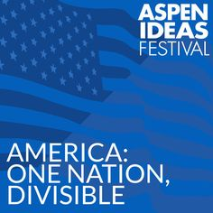 America: One Nation, Divisible - Aspen Ideas 2013 | Law &...: America: One Nation, Divisible - Aspen Ideas 2013 | Law &… #LawampPolitics
