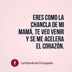 Translation: you are like my mother's slipper. I see you coming and my heart starts racing. Funny Spanish Memes, Spanish Humor, Spanish Quotes, Jokes Quotes, Funny Quotes, Life Quotes, Funny Memes, Qoutes, Hilarious