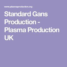 Standard Gans Production - Plasma Production UK