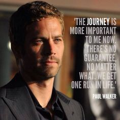 Paul walker  Quote of the day