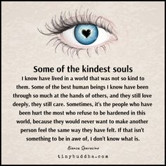 Quotes Sayings and Affirmations Some of the Kindest Souls I Know - Tiny Buddha Words Of Wisdom Quotes, Wise Words, Quotes To Live By, Me Quotes, Motivational Quotes, Inspirational Quotes, Yoga Quotes, Funny Quotes, Positive Affirmations