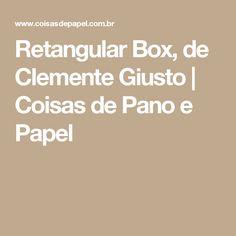 Retangular Box, de Clemente Giusto   Coisas de Pano e Papel