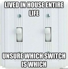 DEFINATELY! i lived in this house til i was 15 then moved back when i was 22 ish and i STILL havent figured out the light switches in the den! LOL