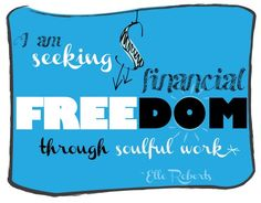 """this is helpful & concise --> """"Why I do what I do: Seeking financial freedom through soulful work."""" - Elle Roberts"""