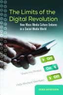 The limits of the digital revolution : how mass media culture endures in a social media world / Derek Hrynyshyn
