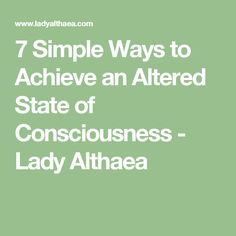 7 Simple Ways to Achieve an Altered State of Consciousness - Lady Althaea