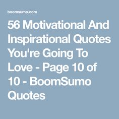 56 Motivational And Inspirational Quotes You're Going To Love - Page 10 of 10 - BoomSumo Quotes