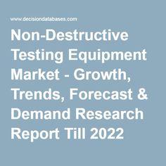 Non-Destructive Testing Equipment Market - Growth, Trends, Forecast & Demand Research Report Till 2022