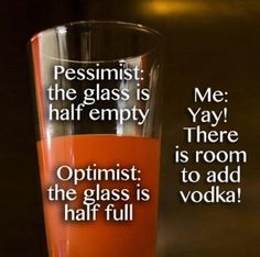 *The difference between a pessimist and an optimist