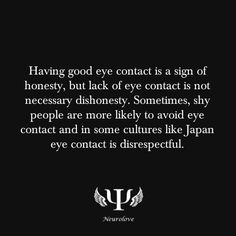 having good eye contact is a sign of honesty, but lack of eye contact is not necessary dishonesty. sometimes, shy people are more likely to avoid eye contact and in some cultures like Japan eye contact is disrespected. Psychology Major, Psychology Fun Facts, Psychology Quotes, Shy People, People Facts, Human Mind, The More You Know, True Facts, Cool Eyes